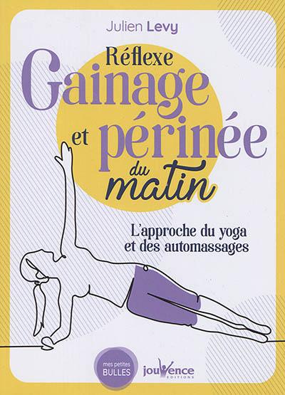 Réflexe gainage et périnée du matin : l'approche du yoga et des automassages