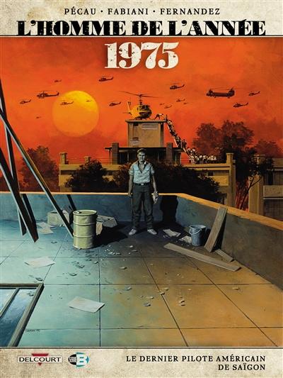 L'homme de l'année. Vol. 17. 1975 : le dernier pilote américain de Saïgon