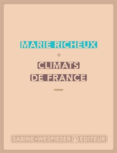 Climats de France : roman | Richeux, Marie (1984-....). Auteur