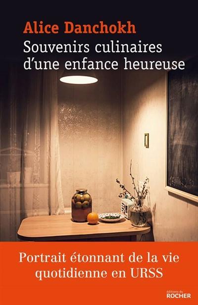 Souvenirs culinaires d'une enfance heureuse / Alice Danchokh | Danšoh, Alisa. Auteur