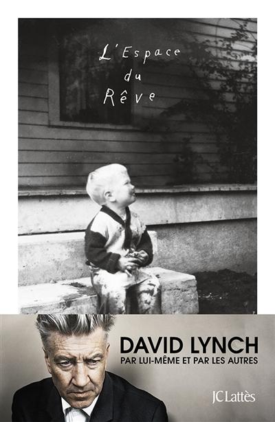 L'espace du rêve / David Lynch et Kristine McKenna | Lynch, David (1946-...). Auteur