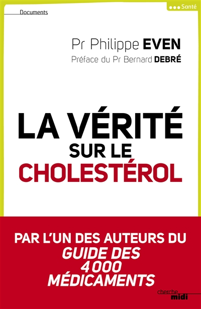 La vérité sur le cholestérol / Pr Philippe Even   Even, Philippe (1932-....). Auteur