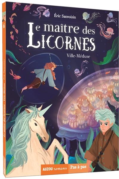 Le maître des licornes. Vol. 6. Ville-Méduse