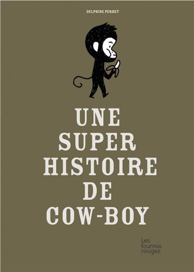 super histoire de cow-boy (Une)   Perret, Delphine. Auteur