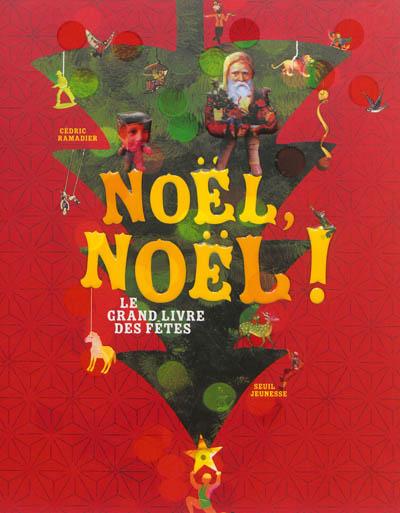 Noël, Noël ! : le grand livre des fêtes   Ramadier, Cédric (1968-....). Auteur