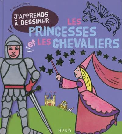 J'apprends à dessiner les princesses et les chevaliers   Legendre, Philippe (1947-....). Auteur