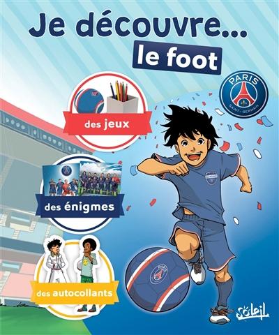 Je découvre... le foot : Paris Saint-Germain : des jeux, des énigmes, des autocollants
