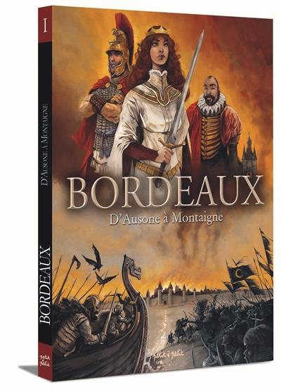 Bordeaux. Vol. 1. D'Ausone à Montaigne
