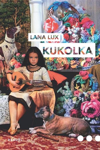 Kukolka : roman / Lana Lux | Lux, Lana. Auteur