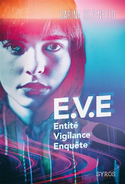 E.V.E. : entité vigilance enquête / Carina Rozenfeld | Carina Rozenfeld