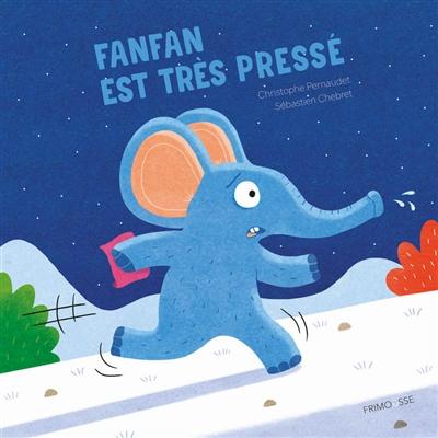 Fanfan est très pressé