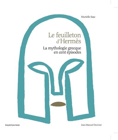 Le feuilleton d'Hermès : la mythologie grecque en cent épisodes / écrit par Murielle Szac | Szac, Murielle. Auteur