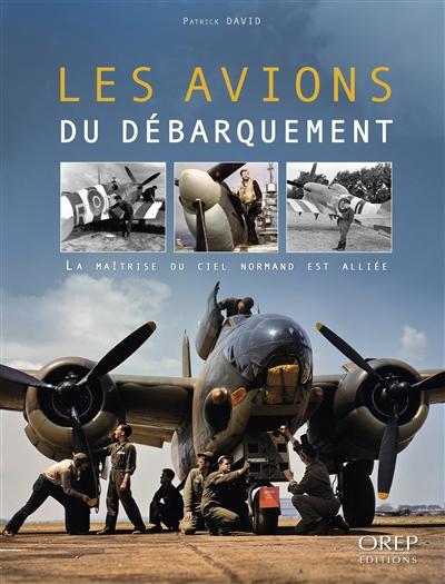 Les avions du Débarquement : la maîtrise du ciel normand est alliée