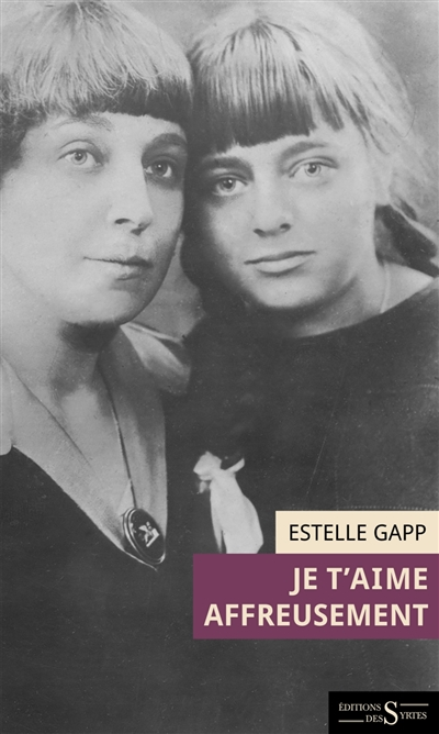 Je t'aime affreusement : lettre fictive d'Ariadna Efron à sa mère, Marina Tsvetaeva | Gapp, Estelle. Auteur