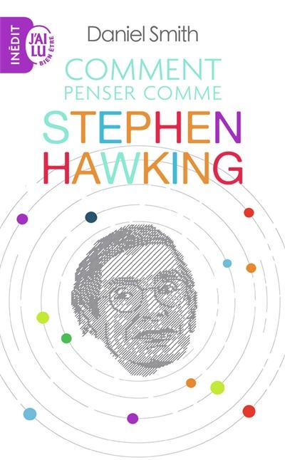 Comment penser comme Stephen Hawking / Daniel Smith |