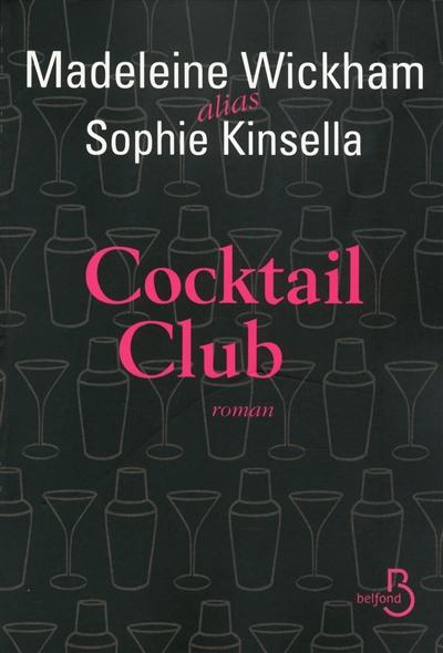 Cocktail club / Madeleine Wickham alias Sophie Kinsella | Wickham, Madeleine. Auteur