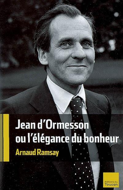 Jean d'Ormesson ou L'élégance du bonheur | Ramsay, Arnaud. Auteur