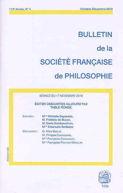 Bulletin de la Société française de philosophie, n° 4 (2018). Editer Descartes aujourd'hui : table ronde