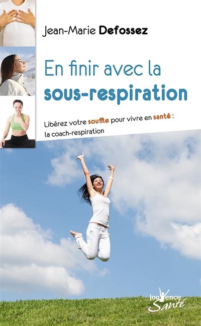 En finir avec la sous-respiration : libérez votre souffle pour vivre en santé : la coach-respiration