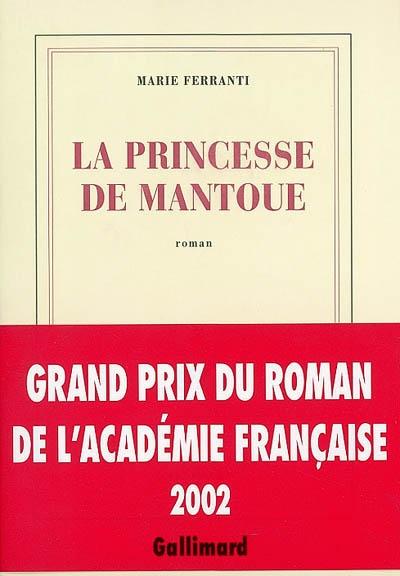 La princesse de Mantoue : roman / Marie Ferranti | Ferranti, Marie (1962-....). Auteur