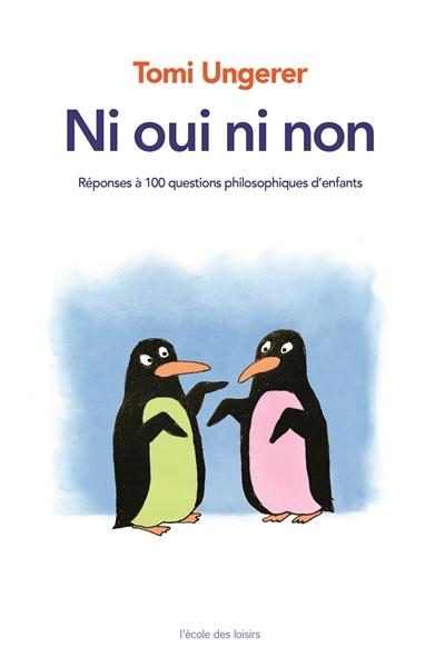 Ni oui, ni non : réponse à 100 questions philosophiques d'enfants   Ungerer, Tomi (1931-....). Auteur