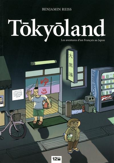 Tokyōland : les aventures d'un Français au Japon   Benjamin Reiss (1975-....). Auteur