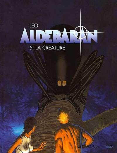 Aldébaran. 5, créature (La) / Léo   Léo (1944-....). Auteur