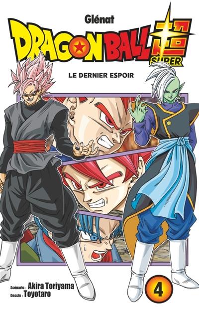 Dragon ball super. 4 : Le dernier espoir = Dragonball super / scénario Akira Toriyama | Toriyama, Akira (1955-....). Auteur