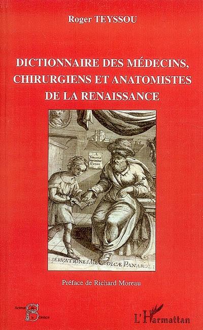 Dictionnaire des médecins, chirurgiens et anatomistes de la Renaissance