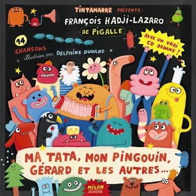 Ma tata, mon pingouin, Gérard et les autres... | Hadji-Lazaro, François (1956-....). Compositeur