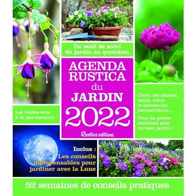 Agenda Rustica du jardin 2022 : un outil de suivi du jardin au quotidien : 52 semaines de conseils pratiques