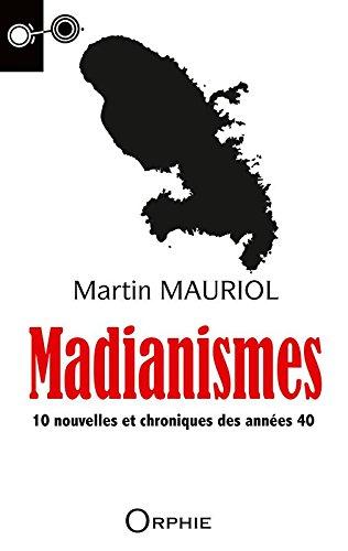 Madianismes : 10 nouvelles et chroniques des années 40 : roman / Martin Mauriol | Mauriol, Martin. Auteur