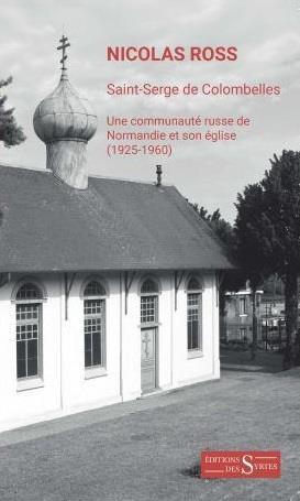 Saint-Serge de Colombelles : une communauté russe de Normandie et son église : 1925-1960