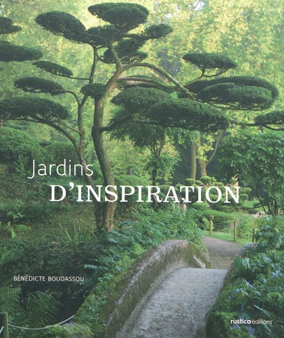 Jardins d'inspiration / Bénédicte Boudassou | Boudassou, Bénédicte. Auteur