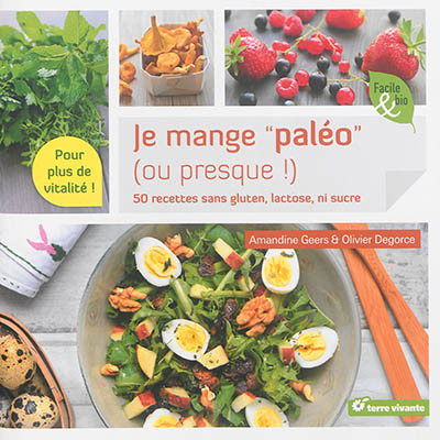 Je mange paléo ou presque ! : 50 recettes sans gluten, lactose ni sucre / texte et photographies Amandine Geers & Olivier Degorce | Geers, Amandine. Auteur