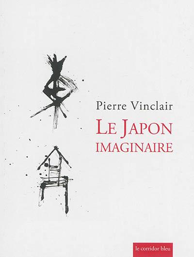 Japon imaginaire (Le) | Vinclair, Pierre. Auteur
