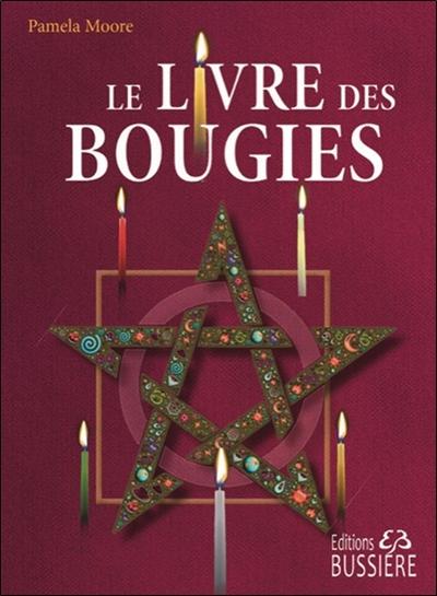 Le livre des bougies : rituels de bougies de grâce, cierges de pouvoir, chandelles astrales, veilleuses