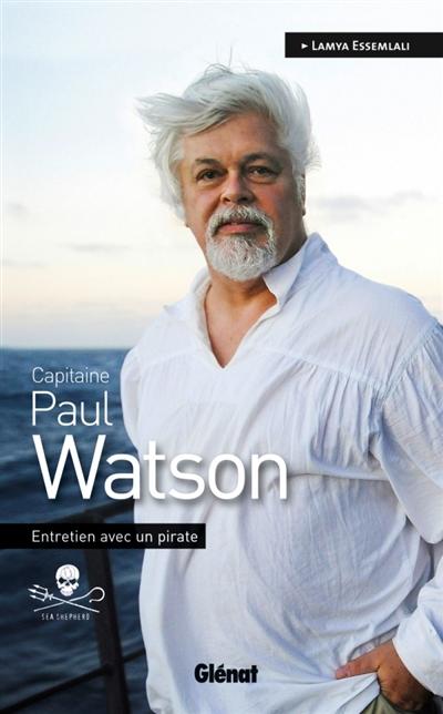 Capitaine Paul Watson : entretien avec un pirate / Lamya Essemlali | Essemlali, Lamya. Auteur