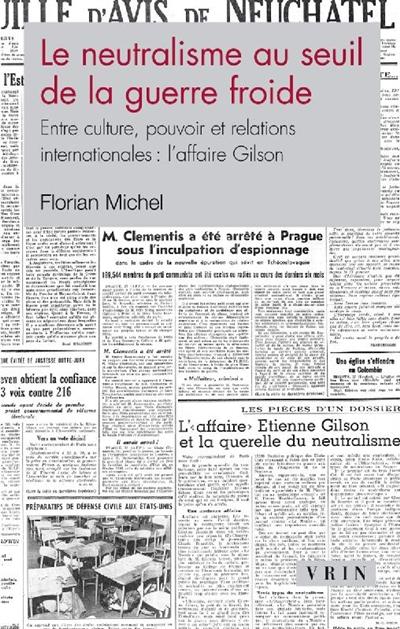 Le neutralisme au seuil de la guerre froide : entre culture, pouvoir et relations internationales : l'affaire Gilson