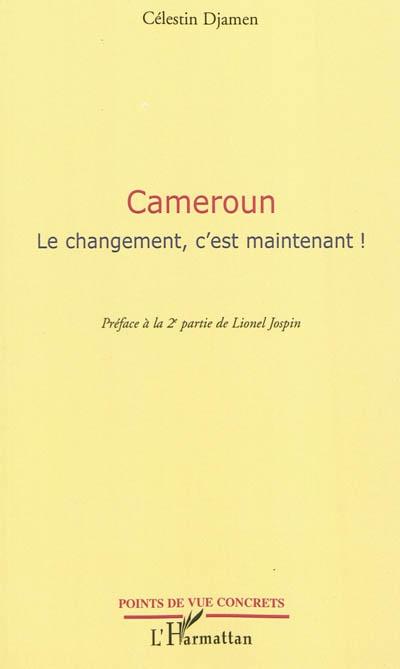 Cameroun : le changement, c'est maintenant !