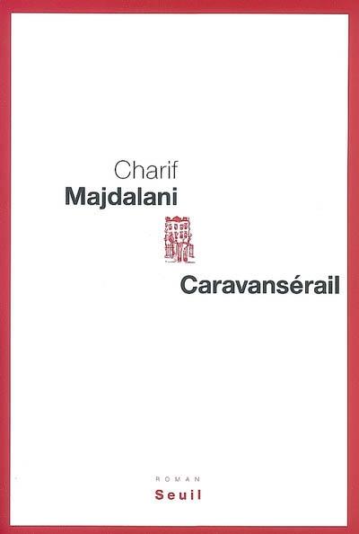 Caravansérail : roman / Charif Majdalani | Majdalani, Charif, auteur