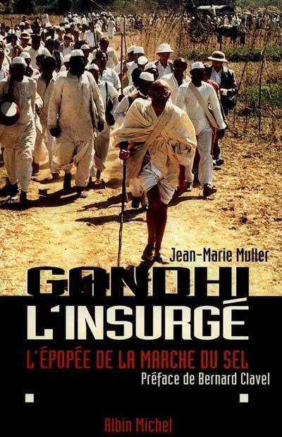 Gandhi l'insurgé : l'épopée de la marche du sel | Muller, Jean-Marie (1939-....). Auteur