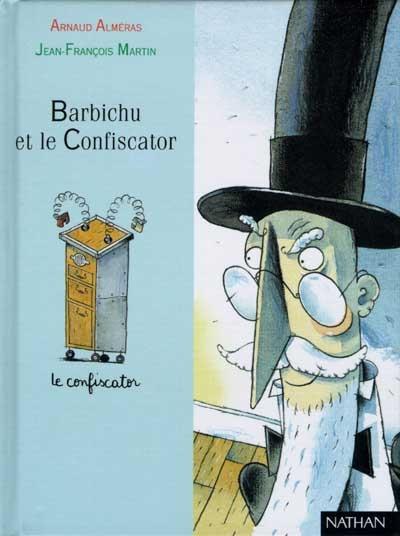 Barbichu et le confiscator / Arnaud Alméras | Alméras, Arnaud (1967-....). Auteur