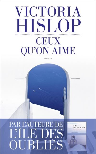 Ceux qu'on aime / Victoria Hislop ; traduit de l'anglais par Alice Delarbre | Hislop, Victoria (1959-....), auteur
