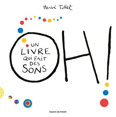 Oh ! Un livre qui fait des sons | Tullet, Hervé (1958-....). Auteur