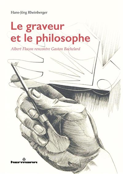 Le graveur et le philosophe : Albert Flocon rencontre Gaston Bachelard