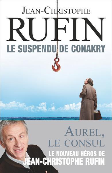 Le suspendu de Conakry / Jean-Christophe Rufin,.... 01 | Rufin, Jean-Christophe (1952-....). Auteur