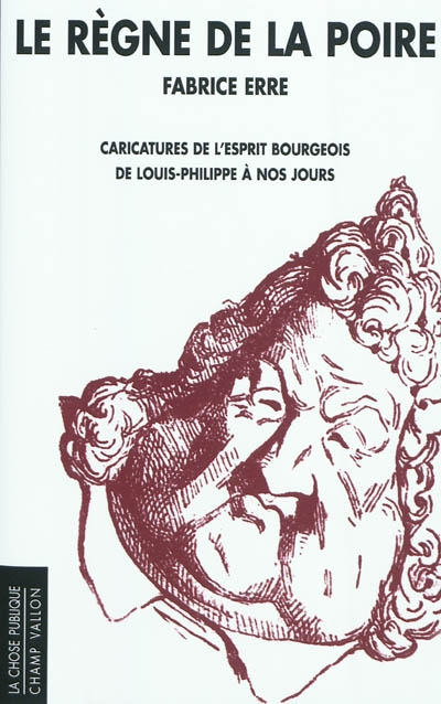 Le règne de la poire : caricatures de l'esprit bourgeois de Louis-Philippe à nos jours