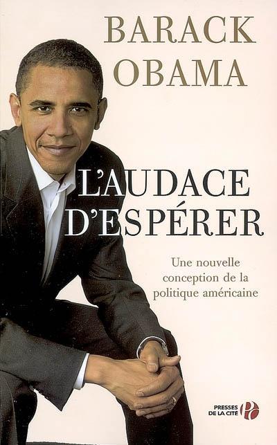 L'audace d'espérer : une nouvelle conception de la politique américaine / Barack Obama   Obama, Barack Hussein (1961-....). Auteur