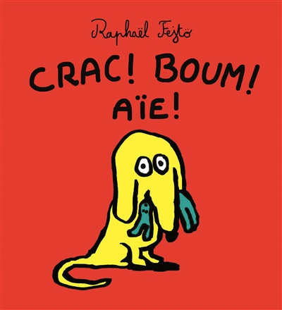 Crac ! Boum ! Aïe ! | Fejtö, Raphaël (1974-...)